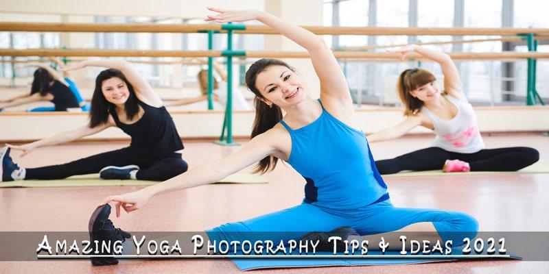Amazing Yoga Photography Tips and Ideas 2021