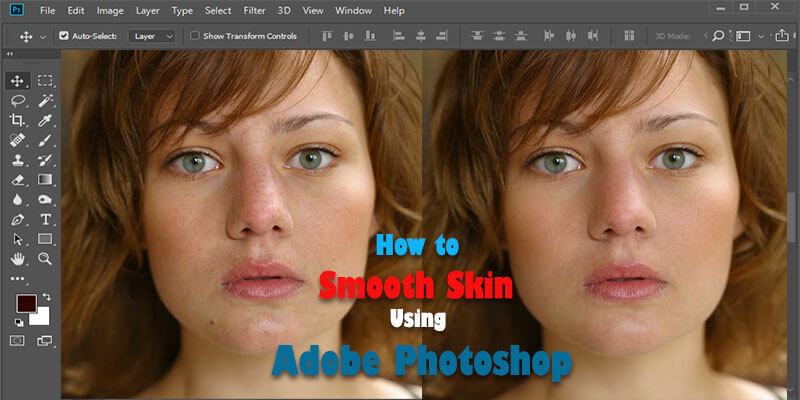 How to Smooth Skin Using Adobe Photoshop