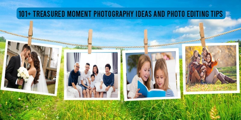 Treasured Moment Photography Ideas and Photo Editing Tips